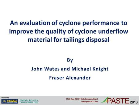 By John Wates and Michael Knight Fraser Alexander An evaluation of cyclone performance to improve the quality of cyclone underflow material for tailings.