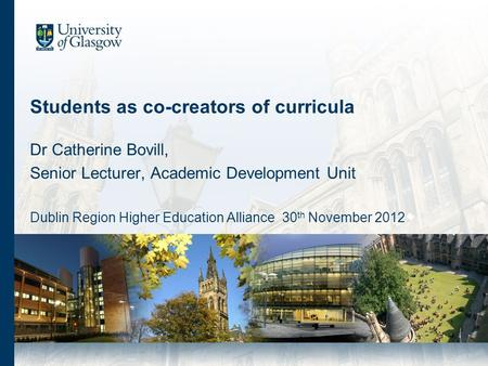 Students as co-creators of curricula Dr Catherine Bovill, Senior Lecturer, Academic Development Unit Dublin Region Higher Education Alliance 30 th November.