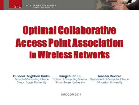 Optimal Collaborative Access Point Association In Wireless Networks Ouldooz Baghban Karimi School of Computing Science Simon Fraser University Jiangchuan.