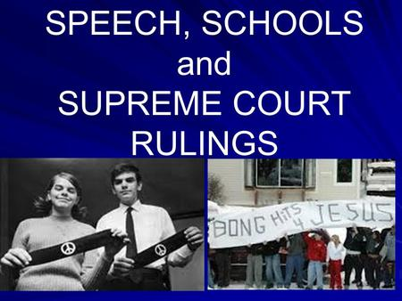 SPEECH, SCHOOLS and SUPREME COURT RULINGS SPEECH, SCHOOLS and SUPREME COURT RULINGS: A Phil Donahue Show starring North Syracuse TAH Participants & Mary.