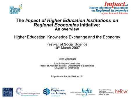 The Impact of Higher Education Institutions on Regional Economies Initiative: An overview Higher Education, Knowledge Exchange and the Economy Festival.