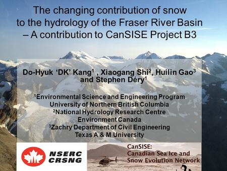 The changing contribution of snow to the hydrology of the Fraser River Basin – A contribution to CanSISE Project B3 Do-Hyuk 'DK' Kang 1, Xiaogang Shi 2,