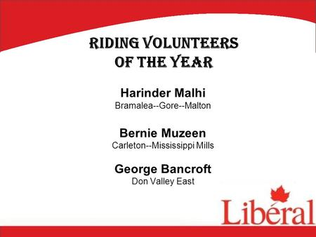 Harinder Malhi Bramalea--Gore--Malton Bernie Muzeen Carleton--Mississippi Mills George Bancroft Don Valley East Riding Volunteers of the Year.