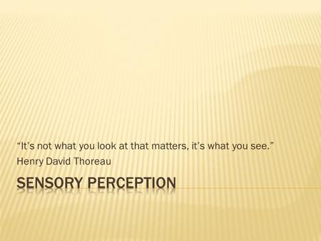 """It's not what you look at that matters, it's what you see."""