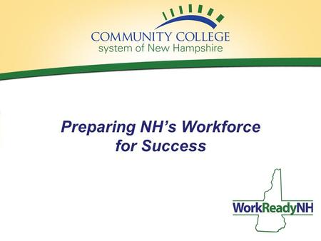 1 Preparing NH's Workforce for Success. WorkReadyNH Tuition-free, hard and soft skill training, and credentialing to meet the needs of job seekers, career.