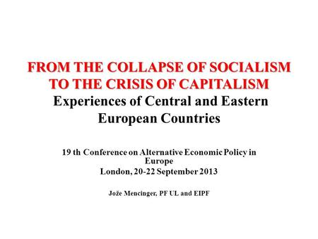 FROM THE COLLAPSE OF SOCIALISM TO THE CRISIS OF CAPITALISM FROM THE COLLAPSE OF SOCIALISM TO THE CRISIS OF CAPITALISM Experiences of Central and Eastern.