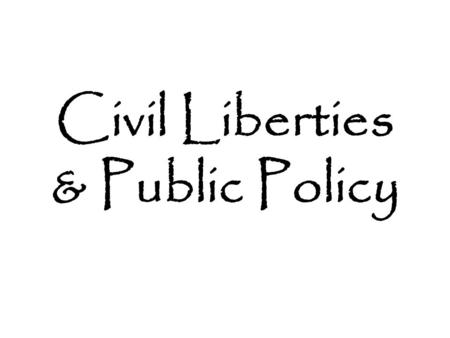 Civil Liberties & Public <strong>Policy</strong>. Civil Liberties Individual legal and constitutional protections against the government Enumerated, primarily, in the.