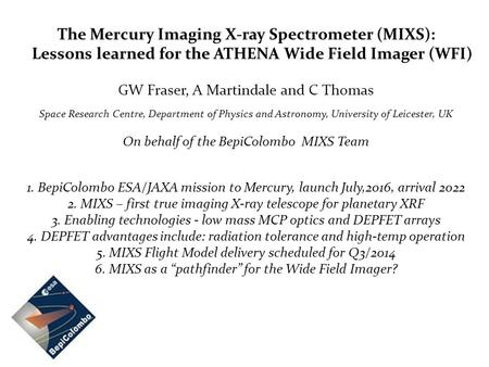 The Mercury Imaging X-ray Spectrometer (MIXS): Lessons learned for the ATHENA Wide Field Imager (WFI) GW Fraser, A Martindale and C Thomas Space Research.