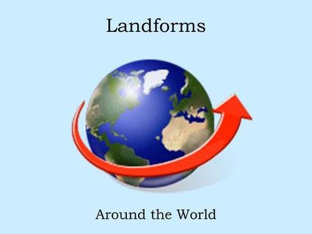 Landforms Around the World.