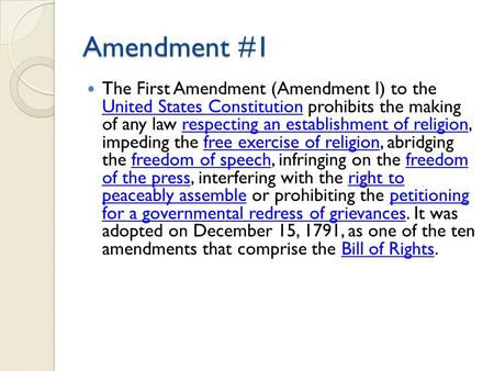 Amendment #1 The First Amendment (Amendment I) to the United States Constitution prohibits the making of any law respecting an establishment of religion,