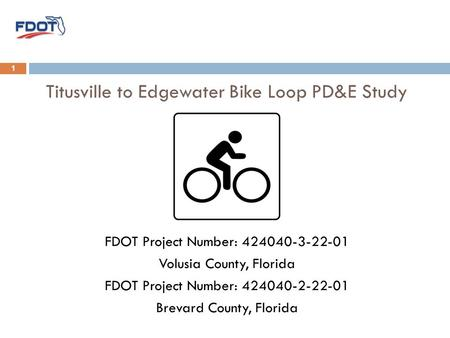 Titusville to Edgewater Bike Loop PD&E Study FDOT Project Number: 424040-3-22-01 Volusia County, Florida FDOT Project Number: 424040-2-22-01 Brevard County,
