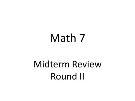 Math 7 Midterm Review Round II. Question 1 Round to the nearest thousand: 457 231.