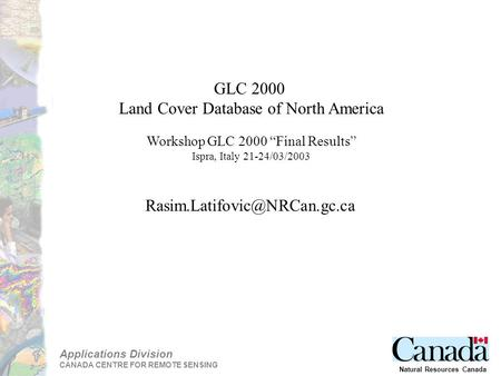 "Applications Division CANADA CENTRE FOR REMOTE SENSING Natural Resources Canada GLC 2000 Land Cover Database of North America Workshop GLC 2000 ""Final."