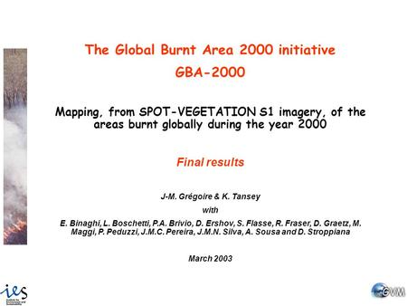 The Global Burnt Area 2000 initiative GBA-2000 Mapping, from SPOT-VEGETATION S1 imagery, of the areas burnt globally during the year 2000 Final results.