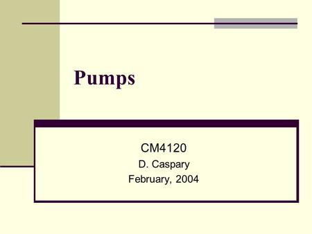 Pumps CM4120 D. Caspary February, 2004.