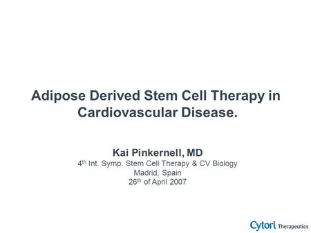 Kai Pinkernell, MD 4 th Int. Symp. Stem Cell Therapy & CV Biology Madrid, Spain 26 th of April 2007 Adipose Derived Stem Cell Therapy in Cardiovascular.