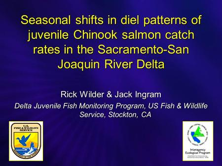 Seasonal shifts in diel patterns of juvenile Chinook salmon catch rates in the Sacramento-San Joaquin River Delta Rick Wilder & Jack Ingram Delta Juvenile.