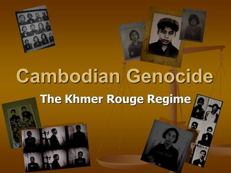 Cambodian Genocide The Khmer Rouge Regime.