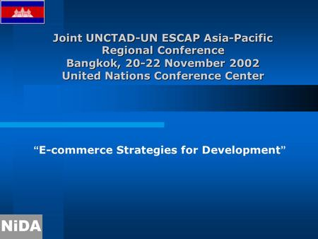 "Joint UNCTAD-UN ESCAP Asia-Pacific Regional Conference Bangkok, 20-22 November 2002 United Nations Conference Center "" E-commerce Strategies for Development."