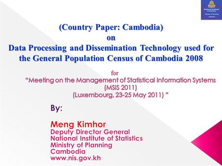 (Country Paper: Cambodia) on Data Processing and Dissemination Technology used for the General Population Census of Cambodia 2008.
