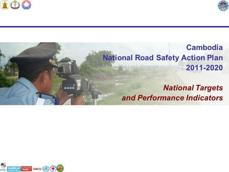 SWOV Cambodia National Road Safety Action Plan 2011-2020 National Targets and Performance Indicators.