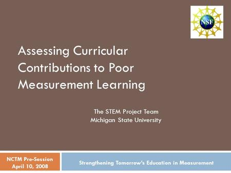 Assessing Curricular Contributions to Poor Measurement Learning The STEM Project Team Michigan State University Strengthening Tomorrow's Education in Measurement.
