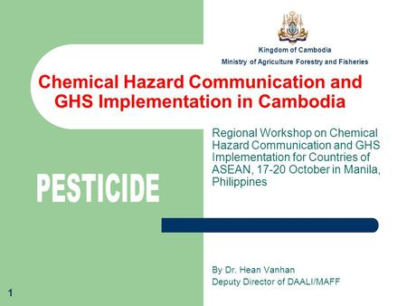 1 Chemical Hazard Communication and GHS Implementation in Cambodia Regional Workshop on Chemical Hazard Communication and GHS Implementation for Countries.