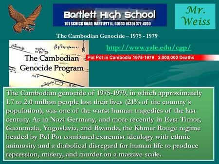 Mr. Weiss The Cambodian Genocide – 1975 - 1979  The Cambodian genocide of 1975-1979, in which approximately 1.7 to 2.0 million.