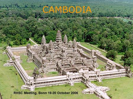 1 CAMBODIA RHSC Meeting, Bonn 19-20 October 2006.