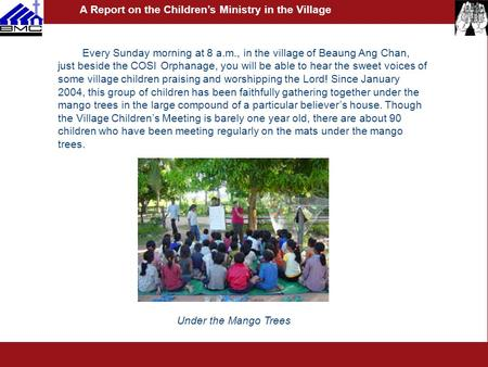 Every Sunday morning at 8 a.m., in the village of Beaung Ang Chan, just beside the COSI Orphanage, you will be able to hear the sweet voices of some village.