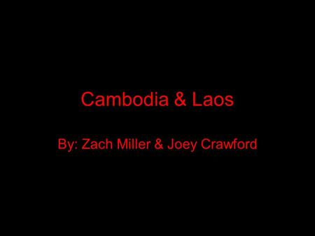 Cambodia & Laos By: Zach Miller & Joey Crawford. Maps Cambodia Laos.