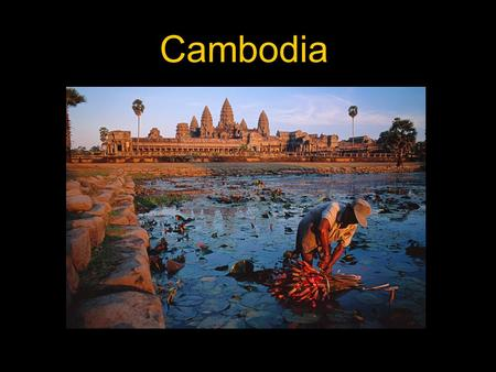 Cambodia. 1863: French Protectorate Cambodians are descendents of the Angkor Empire which was at its peak during the 10 th -13 th century. But with attacks.