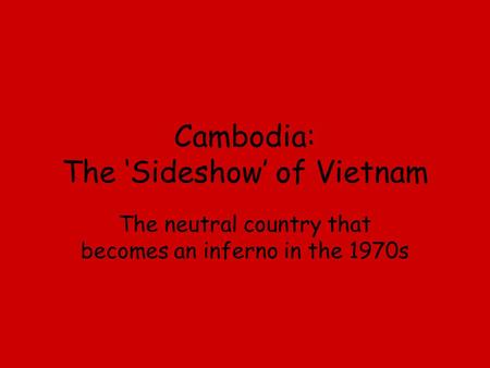 Cambodia: The 'Sideshow' of Vietnam The neutral country that becomes an inferno in the 1970s.