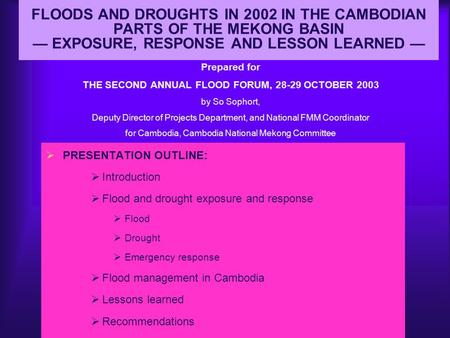 FLOODS AND DROUGHTS IN 2002 IN THE CAMBODIAN PARTS OF THE MEKONG BASIN — EXPOSURE, RESPONSE AND LESSON LEARNED — Prepared for THE SECOND ANNUAL FLOOD FORUM,