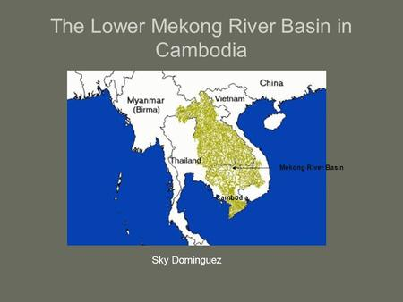 The Lower Mekong River Basin in Cambodia Mekong River Basin Cambodia Sky Dominguez.