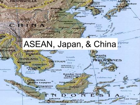 ASEAN, Japan, & China. Historical legacy (1942 - 1945) Japan occupied the whole Southeast Asia.