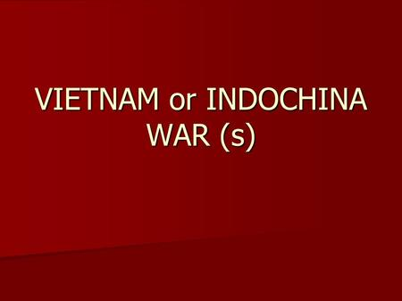 VIETNAM or INDOCHINA WAR (s). FRENCH INDOCHINA French colonize parts of Southeast Asia in 1880s, incl. Kingdom of Vietnam French colonize parts of Southeast.