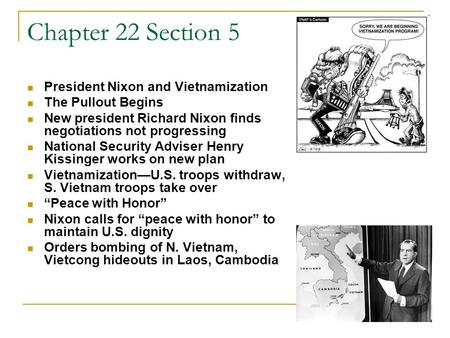 Chapter 22 Section 5 President Nixon and Vietnamization The Pullout Begins New president Richard Nixon finds negotiations not progressing National Security.