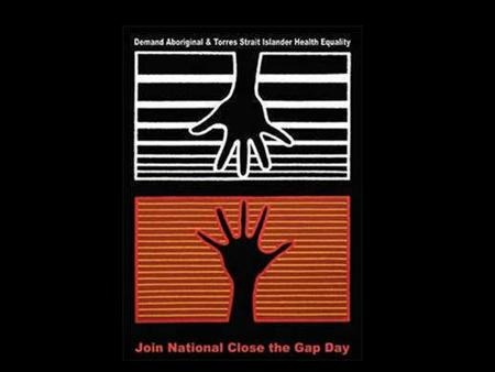 CLOSE THE GAP. In Australia there are over 510,000 Indigenous people making up 2.5% of the total Australian population.
