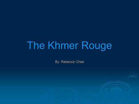 The Khmer Rouge By: Rebecca Chee. What is the Khmer Rouge and Why are They Important?  Communist party who governed Cambodia from 1975-1979  Struggle.