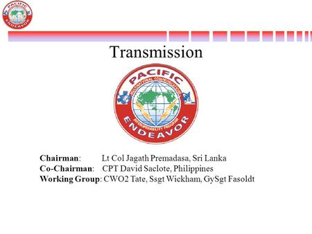 Transmission Chairman: Lt Col Jagath Premadasa, Sri Lanka Co-Chairman: CPT David Saclote, Philippines Working Group: CWO2 Tate, Ssgt Wickham, GySgt Fasoldt.