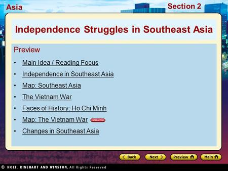 Asia Section 2 Preview Main Idea / Reading Focus Independence in Southeast Asia Map: Southeast Asia The Vietnam War Faces of History: Ho Chi Minh Map: