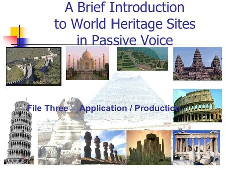 A Brief Introduction to World Heritage Sites <strong>in</strong> Passive Voice