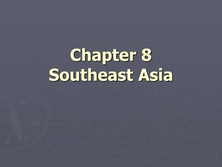 Chapter 8 Southeast Asia. Notes 8-1 Mainland Southeast Asia (pages 210–214)
