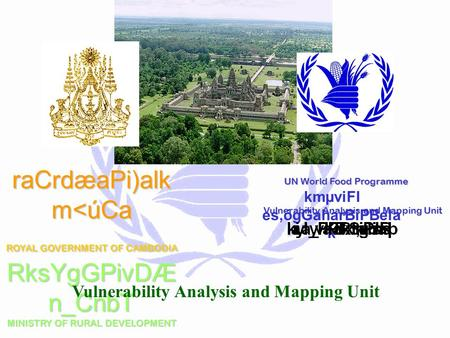 raCrdæaPi)alk m<úCa ROYAL GOVERNMENT OF CAMBODIA RksYgGPivDÆ n_CnbT MINISTRY OF RURAL DEVELOPMENT UN World Food Programme Vulnerability Analysis and Mapping.