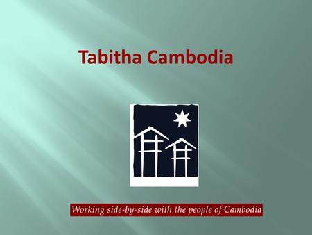 Tabitha Cambodia. When a person begins to work in a Third World Country – they should always ask questions before they design the answers.