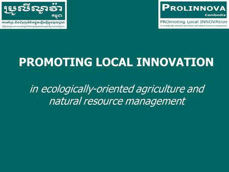 PROMOTING LOCAL INNOVATION in ecologically-oriented agriculture and natural resource management.