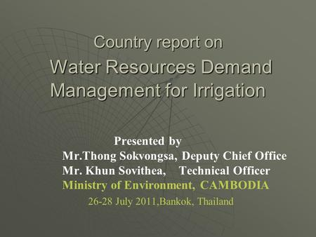 Country report on Water Resources Demand Management for Irrigation Presented by Mr.Thong Sokvongsa, Deputy Chief Office Mr. Khun Sovithea, Technical Officer.