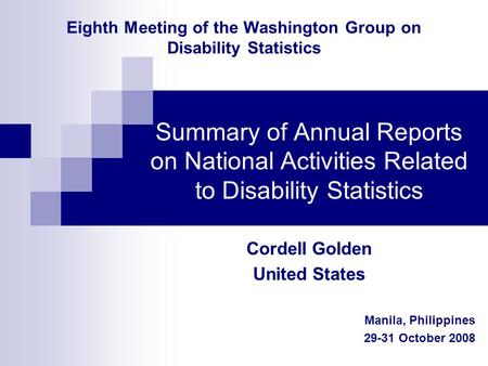 Eighth Meeting of the Washington Group on Disability Statistics Summary of Annual Reports on National Activities Related to Disability Statistics Cordell.