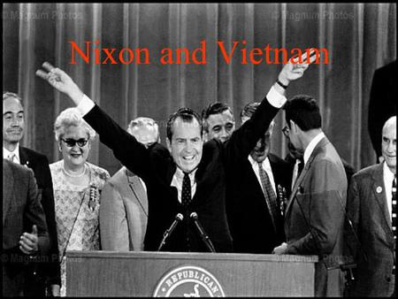 "Nixon and Vietnam. 1968—Richard Nixon elected President Elected as the ""peace candidate"" Promised ""Vietnamization"" of the War –Continuing to fund South."
